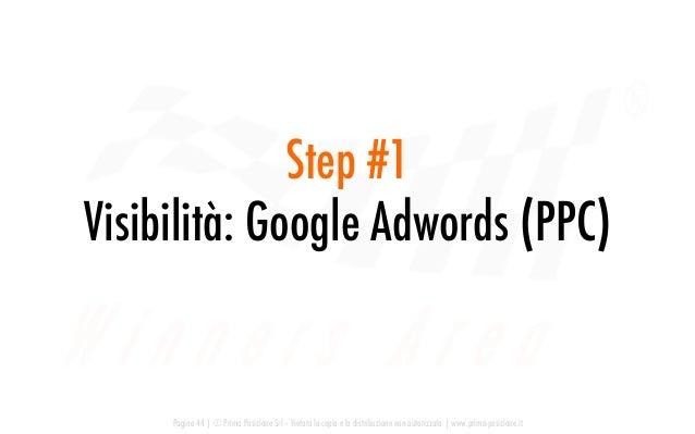 Step #1 Visibilità: Google Adwords (PPC) Pagina 44   © Prima Posizione Srl – Vietata la copia e la distribuzione non autor...