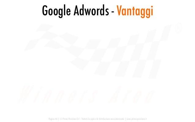 Google Adwords - Vantaggi Pagina 46   © Prima Posizione Srl – Vietata la copia e la distribuzione non autorizzata   www.pr...