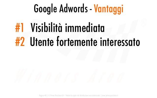 Google Adwords - Vantaggi Pagina 48   © Prima Posizione Srl – Vietata la copia e la distribuzione non autorizzata   www.pr...