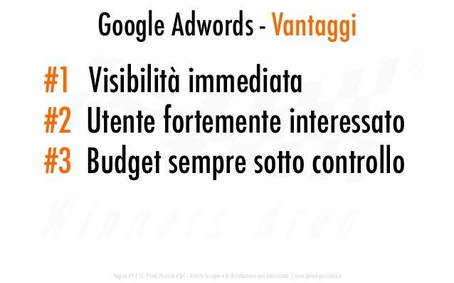 Google Adwords - Vantaggi Pagina 49   © Prima Posizione Srl – Vietata la copia e la distribuzione non autorizzata   www.pr...