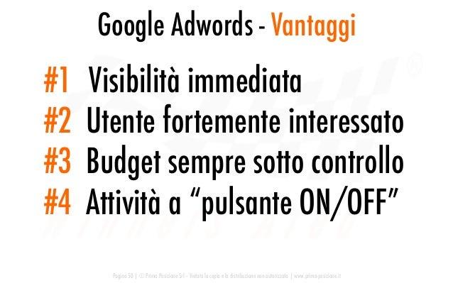 Google Adwords - Vantaggi Pagina 50   © Prima Posizione Srl – Vietata la copia e la distribuzione non autorizzata   www.pr...