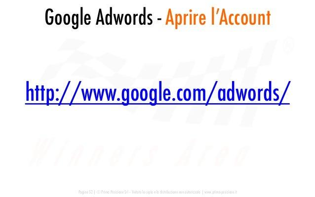 Google Adwords - Aprire l'Account Pagina 52   © Prima Posizione Srl – Vietata la copia e la distribuzione non autorizzata ...