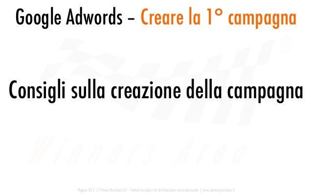 Google Adwords – Creare la 1° campagna Pagina 53   © Prima Posizione Srl – Vietata la copia e la distribuzione non autoriz...