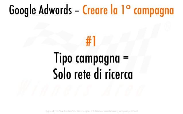 Google Adwords – Creare la 1° campagna Pagina 54   © Prima Posizione Srl – Vietata la copia e la distribuzione non autoriz...