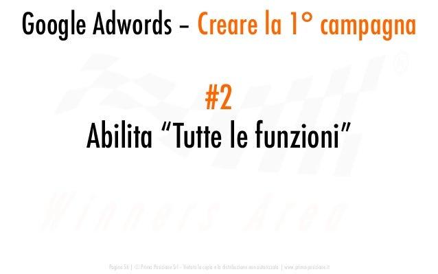 Google Adwords – Creare la 1° campagna Pagina 56   © Prima Posizione Srl – Vietata la copia e la distribuzione non autoriz...