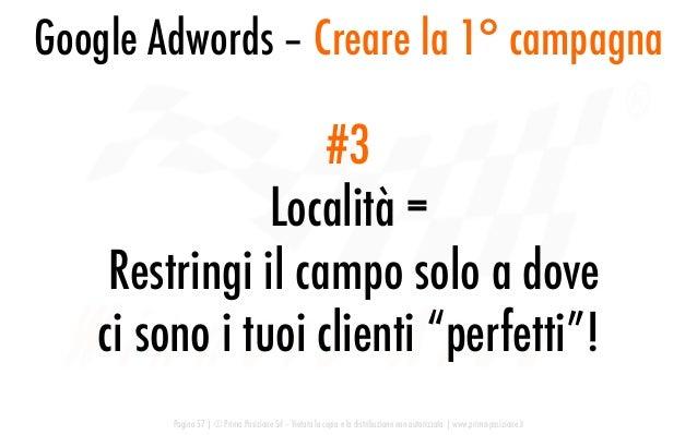 Google Adwords – Creare la 1° campagna Pagina 57   © Prima Posizione Srl – Vietata la copia e la distribuzione non autoriz...