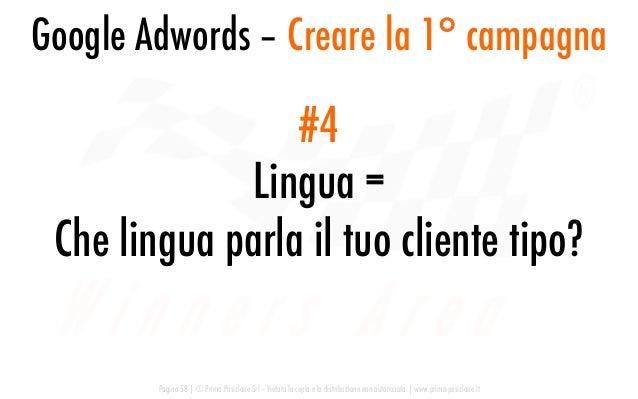 Google Adwords – Creare la 1° campagna Pagina 58   © Prima Posizione Srl – Vietata la copia e la distribuzione non autoriz...
