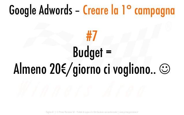 Google Adwords – Creare la 1° campagna Pagina 61   © Prima Posizione Srl – Vietata la copia e la distribuzione non autoriz...