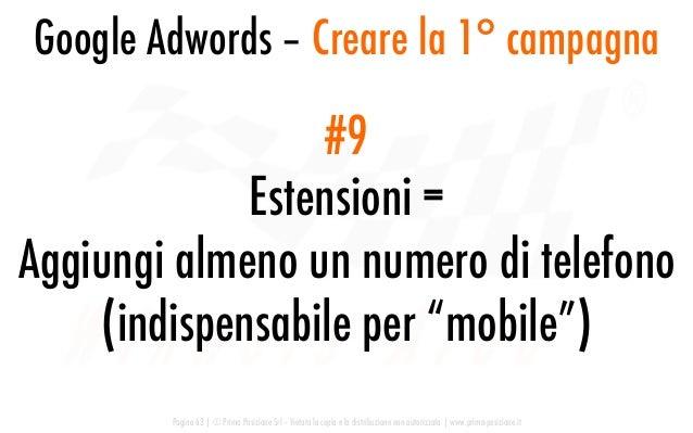 Google Adwords – Creare la 1° campagna Pagina 63   © Prima Posizione Srl – Vietata la copia e la distribuzione non autoriz...