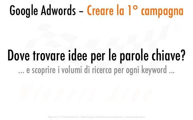 Google Adwords – Creare la 1° campagna Pagina 64   © Prima Posizione Srl – Vietata la copia e la distribuzione non autoriz...
