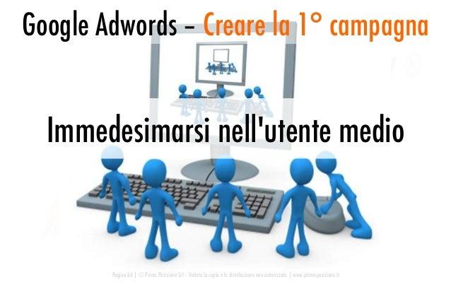 Immedesimarsi nell'utente medio Google Adwords – Creare la 1° campagna Pagina 66   © Prima Posizione Srl – Vietata la copi...