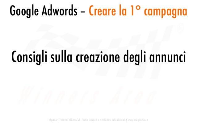 Google Adwords – Creare la 1° campagna Pagina 67   © Prima Posizione Srl – Vietata la copia e la distribuzione non autoriz...