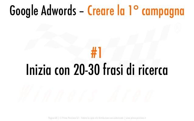 Google Adwords – Creare la 1° campagna Pagina 68   © Prima Posizione Srl – Vietata la copia e la distribuzione non autoriz...