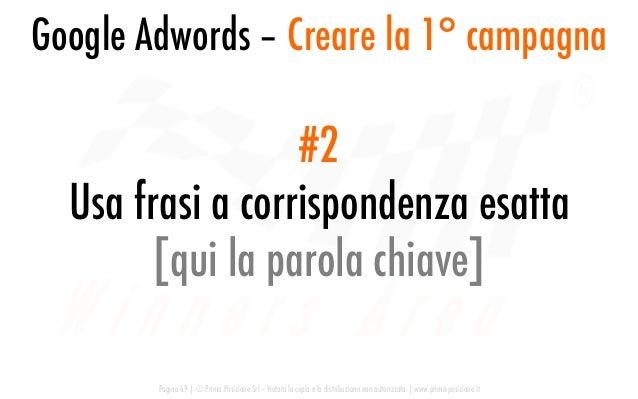 Google Adwords – Creare la 1° campagna Pagina 69   © Prima Posizione Srl – Vietata la copia e la distribuzione non autoriz...
