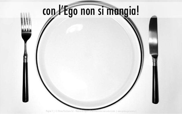 Pagina 7   © Prima Posizione Srl – Vietata la copia e la distribuzione non autorizzata   www.prima-posizione.it con l'Ego ...
