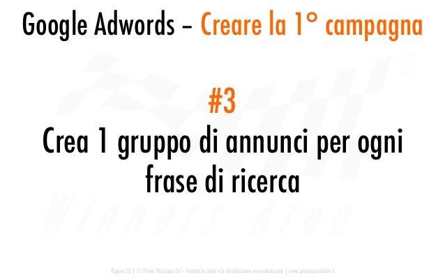 Google Adwords – Creare la 1° campagna Pagina 70   © Prima Posizione Srl – Vietata la copia e la distribuzione non autoriz...