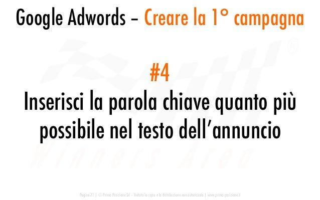 Google Adwords – Creare la 1° campagna Pagina 71   © Prima Posizione Srl – Vietata la copia e la distribuzione non autoriz...
