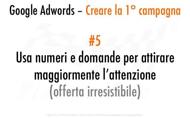 Google Adwords – Creare la 1° campagna Pagina 72   © Prima Posizione Srl – Vietata la copia e la distribuzione non autoriz...