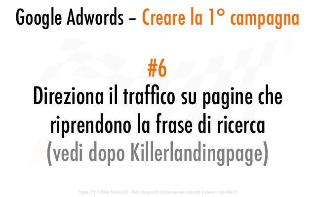 Google Adwords – Creare la 1° campagna Pagina 73   © Prima Posizione Srl – Vietata la copia e la distribuzione non autoriz...