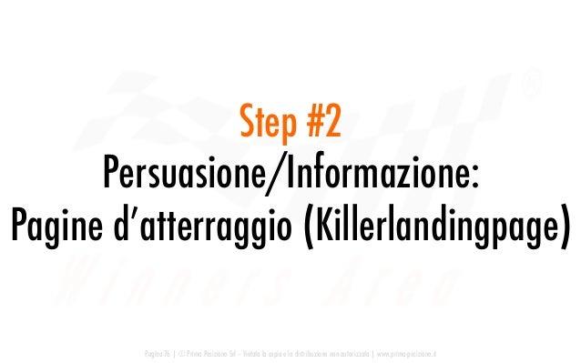Step #2 Persuasione/Informazione: Pagine d'atterraggio (Killerlandingpage) Pagina 76   © Prima Posizione Srl – Vietata la ...