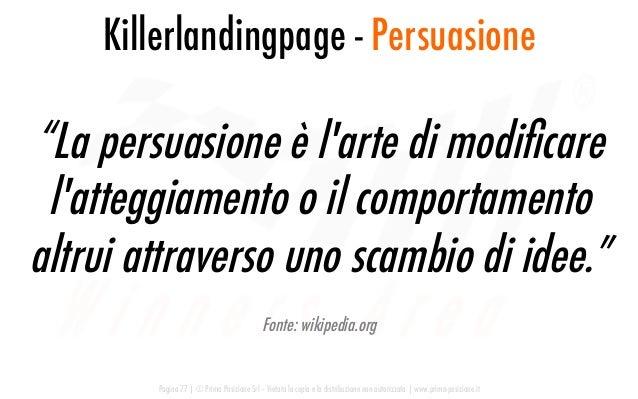 """""""La persuasione è l'arte di modificare l'atteggiamento o il comportamento altrui attraverso uno scambio di idee."""" Fonte: wi..."""