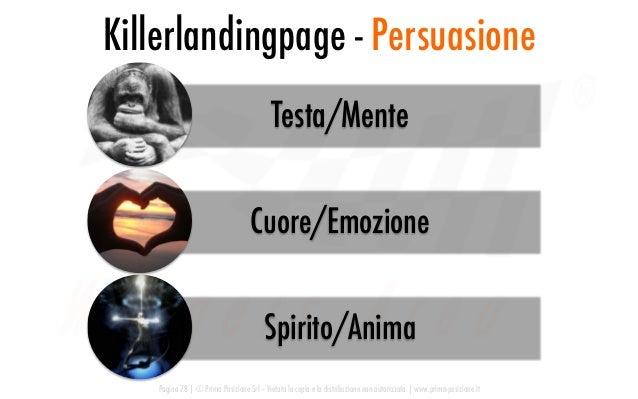 Testa/Mente Cuore/Emozione Spirito/Anima Killerlandingpage - Persuasione Pagina 78   © Prima Posizione Srl – Vietata la co...