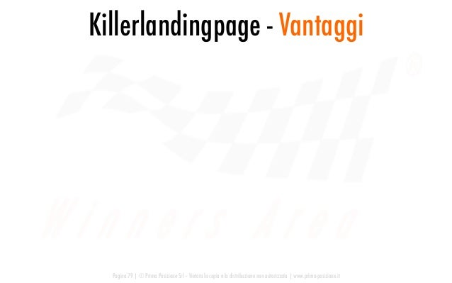 Killerlandingpage - Vantaggi Pagina 79   © Prima Posizione Srl – Vietata la copia e la distribuzione non autorizzata   www...