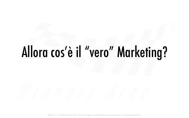 """Allora cos'è il """"vero"""" Marketing? Pagina 8   © Prima Posizione Srl – Vietata la copia e la distribuzione non autorizzata  ..."""