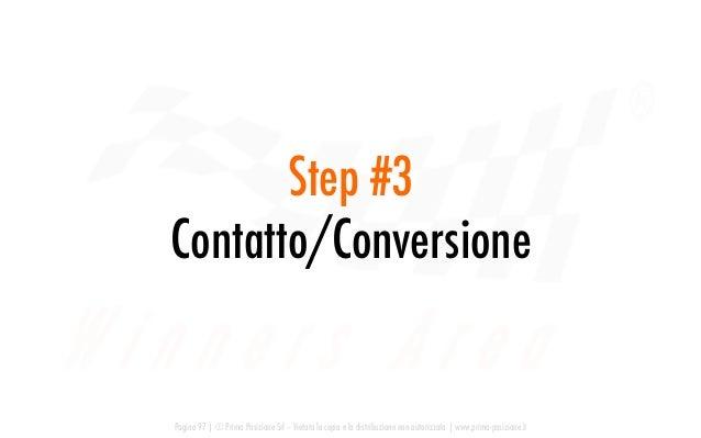 Step #3 Contatto/Conversione Pagina 97   © Prima Posizione Srl – Vietata la copia e la distribuzione non autorizzata   www...
