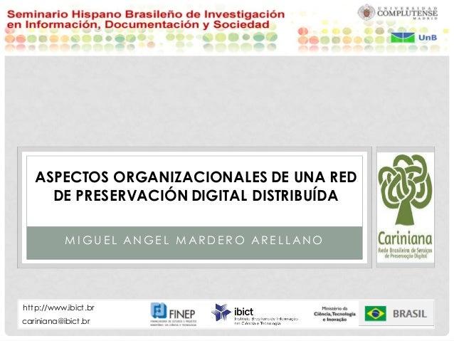 MIGUEL ANGEL MARDERO ARELLANO  ASPECTOS ORGANIZACIONALES DE UNA RED DE PRESERVACIÓN DIGITAL DISTRIBUÍDA  cariniana@ibict.b...