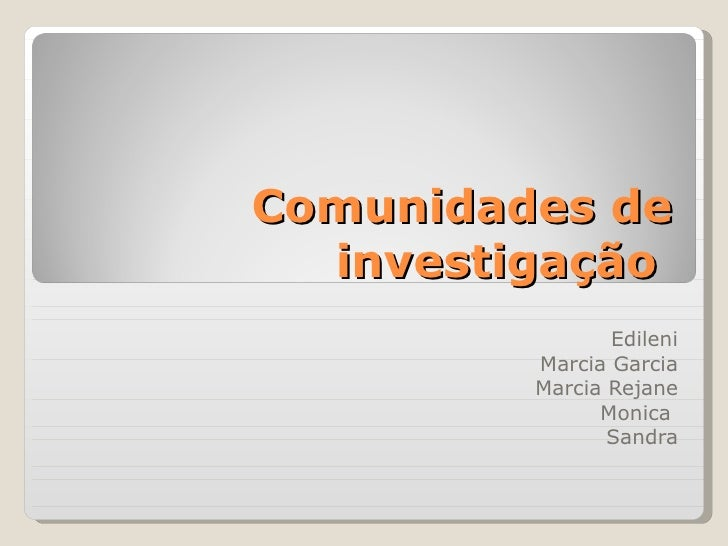 Comunidades de investigação  Edileni Marcia Garcia Marcia Rejane Monica  Sandra