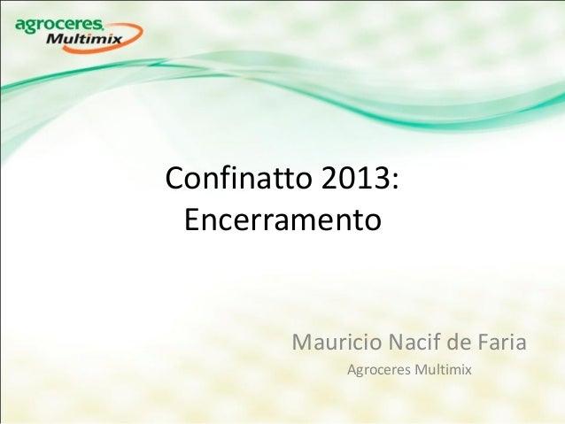 Confinatto 2013: Encerramento        Mauricio Nacif de Faria             Agroceres Multimix