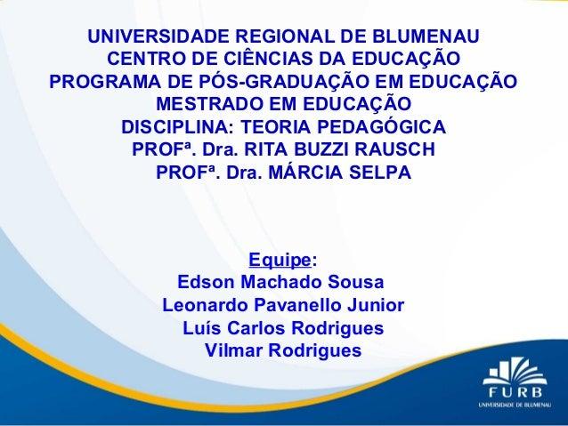 UNIVERSIDADE REGIONAL DE BLUMENAU CENTRO DE CIÊNCIAS DA EDUCAÇÃO PROGRAMA DE PÓS-GRADUAÇÃO EM EDUCAÇÃO MESTRADO EM EDUCAÇÃ...