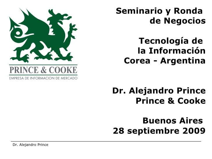 Seminario y Ronda  de Negocios Tecnología de  la Información Corea - Argentina Dr. Alejandro Prince Prince & Cooke Buenos ...