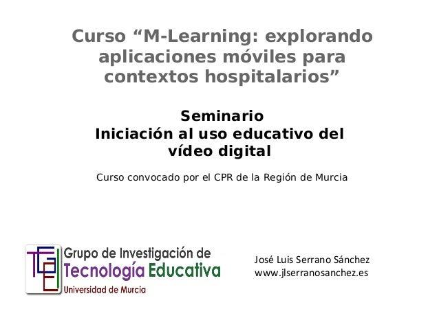 """Curso """"M-Learning: explorando  aplicaciones móviles para  contextos hospitalarios""""  Seminario  Iniciación al uso educativo..."""