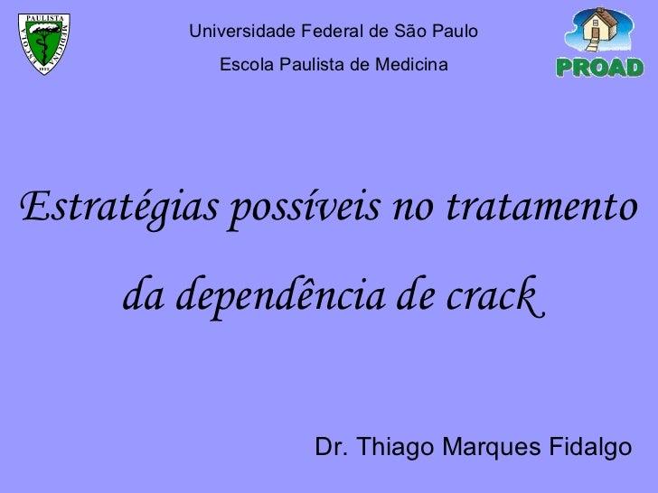 Estratégias possíveis no tratamento da dependência de crack Universidade Federal de São Paulo Escola Paulista de Medicina ...