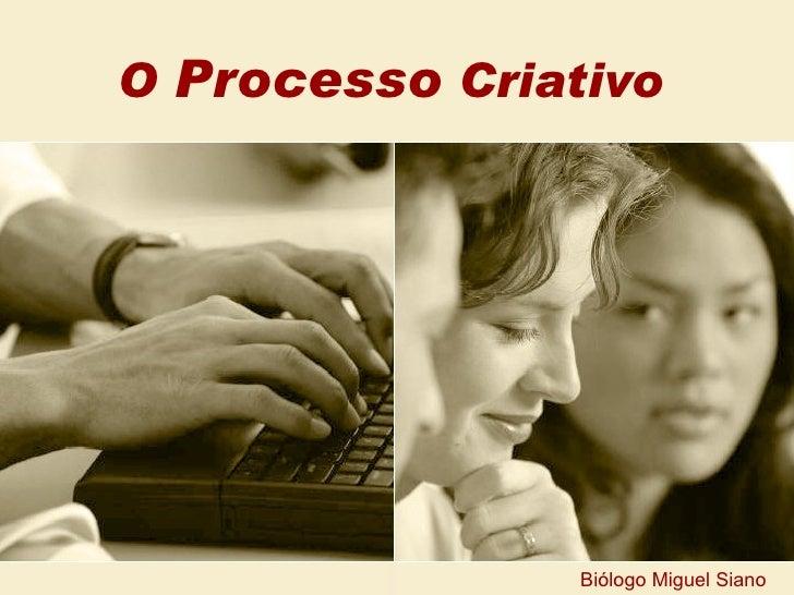 O  Processo  Criativo Biólogo Miguel Siano