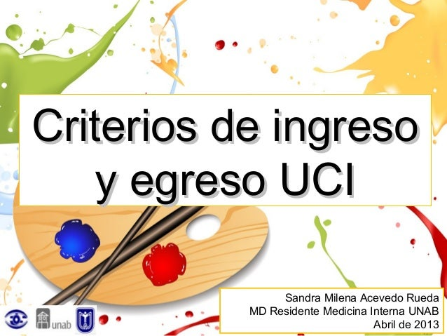 Criterios de ingreso    y egreso UCI                Sandra Milena Acevedo Rueda           MD Residente Medicina Interna UN...