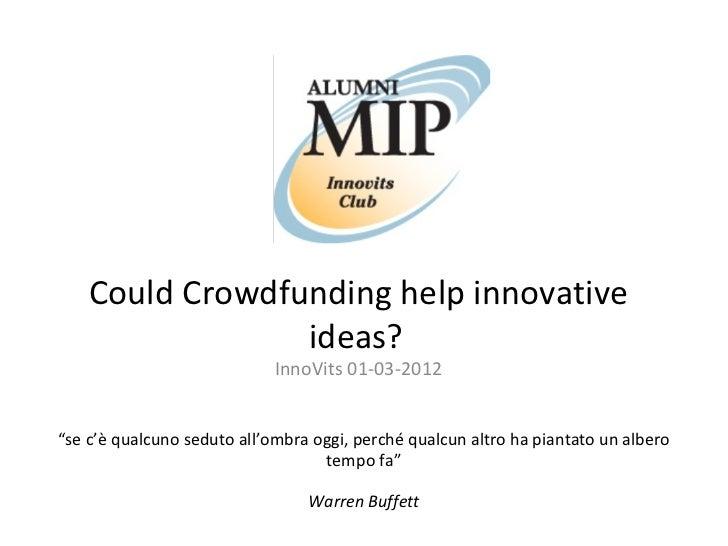 """Could Crowdfunding help innovative                 ideas?                             InnoVits 01-03-2012""""se c'è qualcuno ..."""