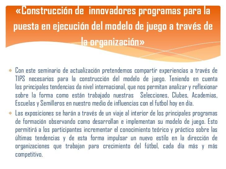 Seminario de Actualizacion Nivel I en Suramerica, Centroamerica, Norteamerica 2012 Construccion del modelo de juego a traves de sus organizacion. Slide 3