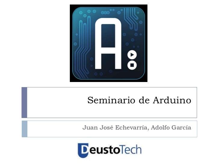 Seminario de ArduinoJuan José Echevarría, Adolfo García