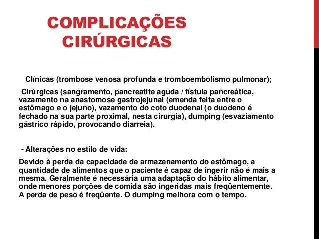 COMPLICAÇÕES CIRÚRGICAS Clínicas (trombose venosa profunda e tromboembolismo pulmonar); Cirúrgicas (sangramento, pancreati...
