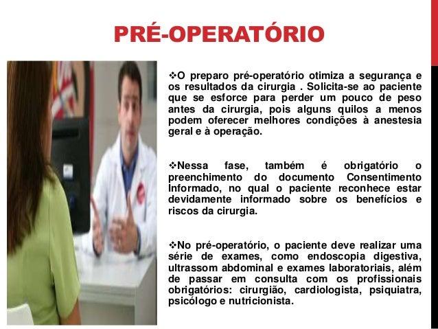 PRÉ-OPERATÓRIO O preparo pré-operatório otimiza a segurança e os resultados da cirurgia . Solicita-se ao paciente que se ...