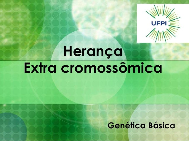 Herança Extra cromossômica Genética Básica