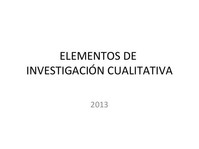 ELEMENTOS DE INVESTIGACIÓN CUALITATIVA 2013