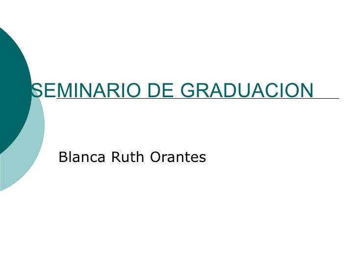 SEMINARIO DE GRADUACION Blanca Ruth Orantes