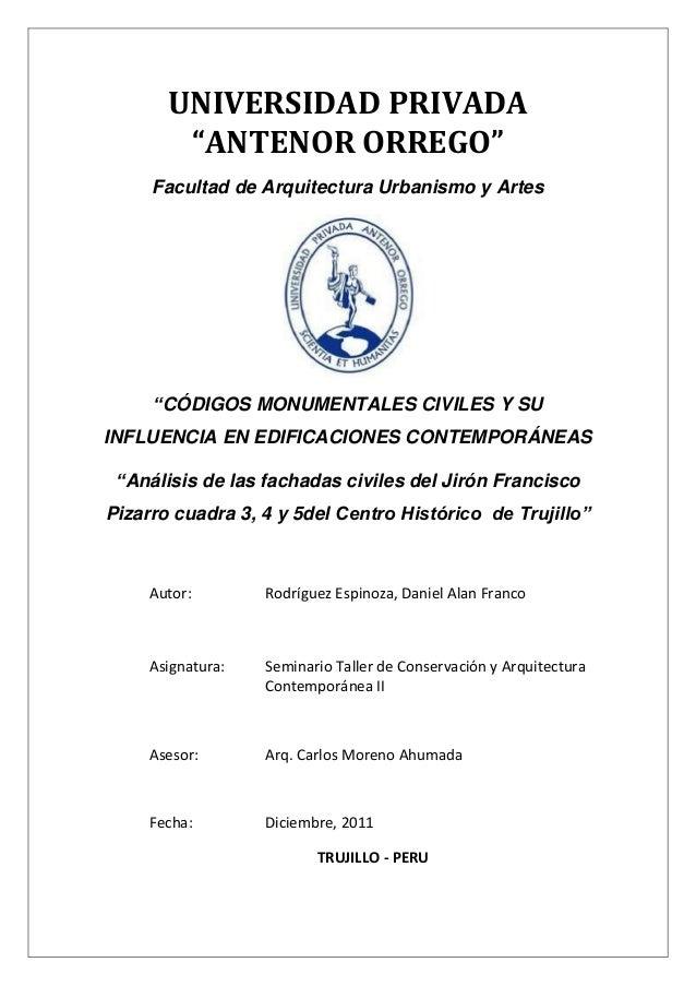 """UNIVERSIDAD PRIVADA """"ANTENOR ORREGO"""" Facultad de Arquitectura Urbanismo y Artes """"CÓDIGOS MONUMENTALES CIVILES Y SU INFLUEN..."""