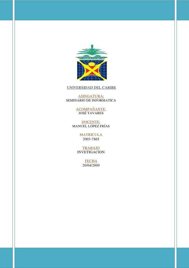 UNIVERSIDAD DEL CARIBE       ASINGATURA: SEMINARIO DE INFORMATICA      ACOMPAÑANTE:       JOSÉ TAVARES         DOCENTE:   ...