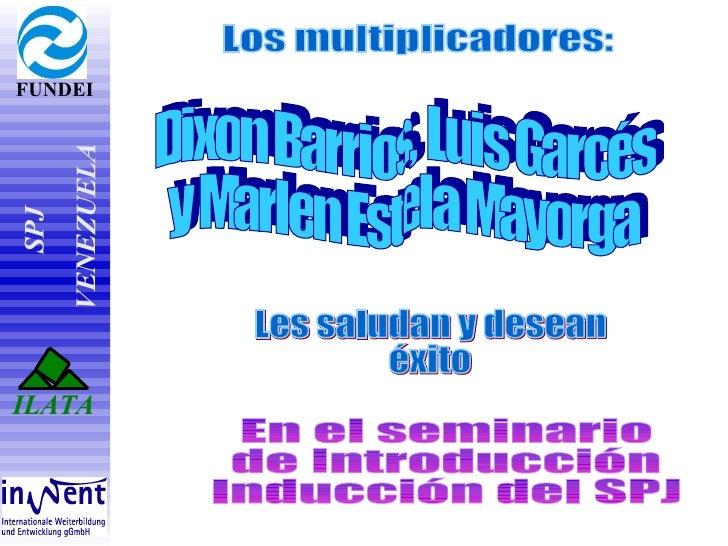 Los multiplicadores: Dixon Barrios, Luis Garcés y Marlen Estela Mayorga Les saludan y desean  éxito En el seminario de Int...