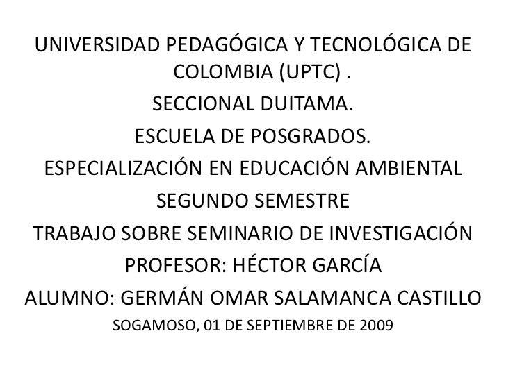 UNIVERSIDAD PEDAGÓGICA Y TECNOLÓGICA DE COLOMBIA (UPTC) .<br />SECCIONAL DUITAMA.<br />ESCUELA DE POSGRADOS.<br />ESPECIAL...